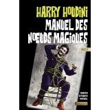 MANUEL DES NŒUDS MAGIQUES Par Harry Houdini